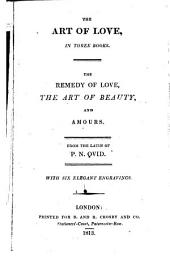 The art of love ... The remedy of love, The art of beauty, and Amours. From the Latin