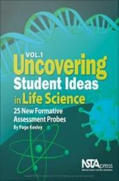 Uncovering Student Ideas in Life Science: Volume 1