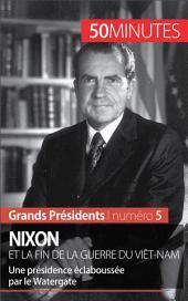 Nixon et la fin de la guerre du Viêt-Nam: Une présidence éclaboussée par le Watergate