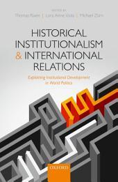 Historical Institutionalism and International Relations: Explaining Institutional Development in World Politics