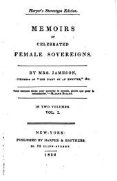 Memoirs of Celebrated Female Sovereigns: Semiramis. Cleopatra, Queen of Egypt. Zenobia, Queen of Palmyra. Joanna I, Queen of Naples. Joanna II, of Naples. Isabella of Castile. Mary, Queen of Scots. Queen Elizabeth
