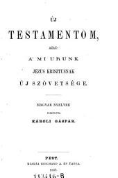 Uj Testamentom, azaz a mi Urunk Jezus Krisztusnak uj szövetsege. Magyar nyelvre ford. Karoli Gaspar. (Neues Testaement.)hung