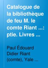 Catalogue de la bibliothèque de feu M. le comte Riant ...