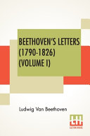 Beethoven s Letters  1790 1826   Volume I  PDF