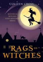 Rags to Witches : A Westwick Witches Cozy Mystery: Westwick Witches Cozy Mysteries Series