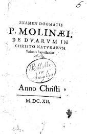 """Examen dogmatis P. Molinaei """"De duarum in Christo naturarum unionis hypostaticae effectis.."""