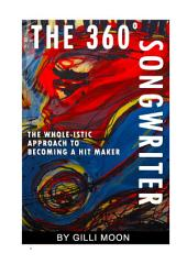 The 360 Degree Songwriter: The WHOLE-istic Approach to Becoming a Hit Maker