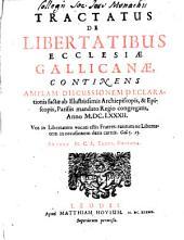 Tractatus De Libertatibus Ecclesiae Gallicanae: Continens Amplam Discussionem Declarationis factae ab Illustrissimis Archiepiscopis, & Episcopis, Parisiis mandato Regio congregatis, Anno M.DC.LXXXII.