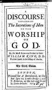 A Discourse concerning the Inventions of Men, in the worship of God