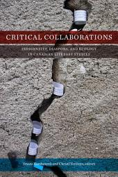 Critical Collaborations: Indigeneity, Diaspora, and Ecology in Canadian Literary Studies