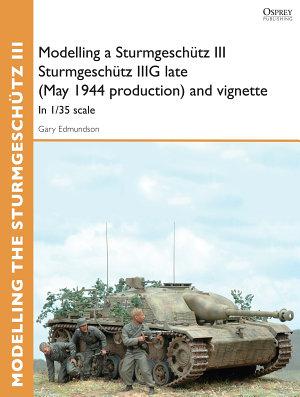 Modelling a Sturmgesch  tz III Sturmgesch  tz IIIG late  May 1944 production  and vignette