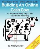 Make Money Online - Online Affiliate Guide: Building an Online Cash Cow