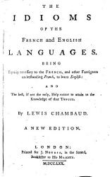 The Idioms Of The French And English Languages Being Equally Necessary To The French And Other Foreigners Understanding French To Learn English A New Edition Book PDF