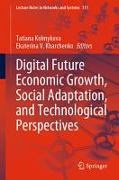 Digital Future Economic Growth  Social Adaptation  and Technological Perspectives PDF