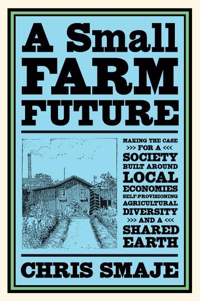 Download A Small Farm Future Book