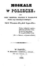 Moskale w Polszcze, albo, Treść dziennika pisanego w Warszawie przez cia̜g dziesie̜ciu miesie̜cy, od 8-go września 1831, do 8-go lipca 1832 r