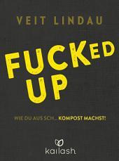 Fucked up: Wie du aus Sch... Kompost machst!