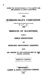 The Results of Machinery: Namely, Cheap Production and Increased Employment, Exhibited : Being an Address to the Working-men of the United Kingdom