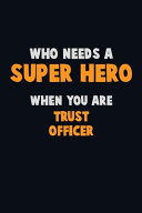 Who Need A SUPER HERO  When You Are Trust Officer