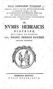 Olai Gerhardi Tychsen ... de numis Hebraicis diatribe qua simul ad nuperas ill Franc. Perezii Bayerii objectiones respondetur