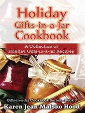 Holiday Gifts-in-a-Jar Cookbook: A Collection of Holiday Gifts-in-a-Jar Recipe