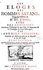 Les éloges des hommes savans tirez de l'Hiftoire de M. de Thou: avec des additions contenant l'abbrégé de leur vie, le jugement & le catalogue de leurs ouvrages, Volume1
