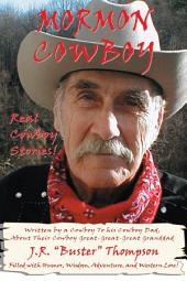 Mormon Cowboy: Real Cowboy Stories! Filled with humor, wisdom, adventure, and Western Lore!