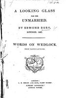 A Looking glass for the Unmarried  By E  Bury     Words on Wedlock from various authors PDF