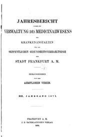 Jahresbericht über die verwaltung des medizinalwesens: die krankenanstalten und die öffentlichen gesundheits-verhältnisse der stadt Frankfurt a. M., Bände 19-22