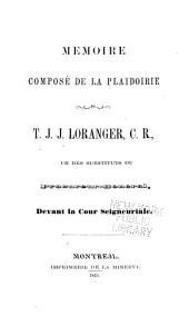 Mémoire composé de la plaidoirie de T.J.J. Loranger, C.R.: un des substituts du procureur-général, devant la Cour seigneuriale