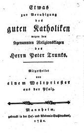 Etwas zur Beruhigung des guten Katholiken wegen den sogenannten Religionsklagen des Herrn Peter Trunks