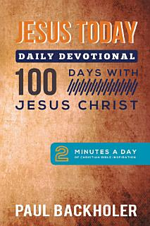Jesus Today  Daily Devotional   100 Days with Jesus Christ Book