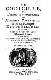 Le Codicille et l ́Esprit ou commentaire des Maximes Politiques de M. le Maréchal duc de Bell'isle: Avec des Nottes Apologetiques, Historiques [et] Critiques