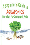 A Beginner S Guide To Aquaponics