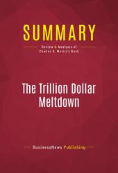 Summary: The Trillion Dollar Meltdown: Review and Analysis of Charles R. Morris's Book