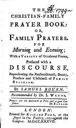 The Christian-Family Prayer Book: Or, Family Prayers. For Morning and Evening ... Recommended by Dr. I. Watts