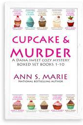 Cupcake & Murder (A Dana Sweet Cozy Mystery Boxed Set Books 1-10)
