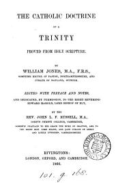 The catholic doctrine of a Trinity proved from holy Scripture, by W. Jones, ed. with notes by J.L.F. Russell