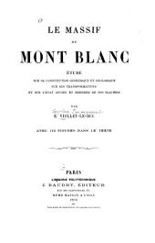 Le massif du Mont Blanc: étude sur sa constitution géodésique et géologique sur ses transformations et sur l'état ancien et moderne de ses glaciers