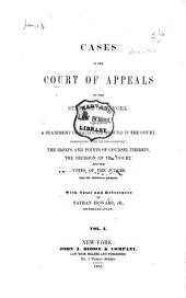 Cases in the Court of Appeals of the State of New York [1847-1848]: Containing a Statement of Each Case Argued in the Court, Commencing with Its Organization; the Briefs and Points of Counsel Therein, the Decision of the Court, and the Votes of the Judges Upon the Respective Decisions, Volume 1