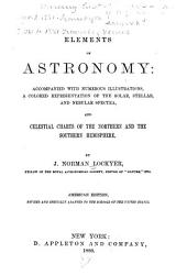 Elements of Astronomy: Accompanied with Numerous Illustrations, a Colored Representation of the Solar, Stellar, and Nebular Spectra, and Celestial Charts of the Northern and the Southern Hemisphere