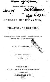 Lives and Exploits of English Highwaymen, Pirates and Robbers: Drawn from the Earliest and Most Authentic Sources, and Brought Down to the Present Time