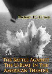 The Battle Against The U-Boat In The American Theater [Illustrated Edition]