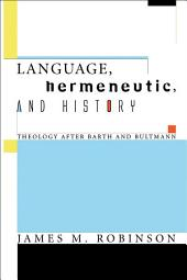 Language, Hermeneutic, and History: Theology after Barth and Bultmann