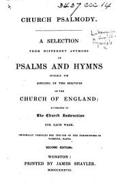 Church Psalmody. A selection from different authors of Psalms and Hymns suitable for singing in the services of the Church of England ... Originally compiled for the use of the parishioners of Wonston, Hants. Second edition. [By A. R. C. Dallas.]