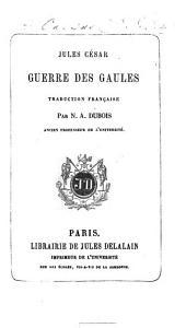 Guerre des Gaules. Traduction française par N. A. Dubois