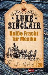 Heiße Fracht für Mexiko: Luke Sinclair Western, Band 27