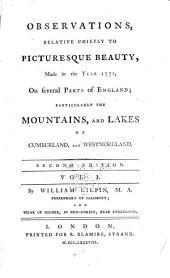 Observations, relative chiefly to picturesque beauty, made in the year 1772, on several parts of England;: particularly the mountains, and lakes of Cumberland, and Westmoreland, Volume 1
