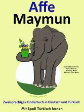 Affe - Maymun: Zweisprachiges Kinderbuch in Deutsch und Türkisch.: Mit Spaß Türkisch lernen