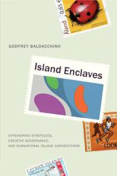 Island Enclaves: Offshoring Strategies, Creative Governance, and Subnational Island Jurisdictions